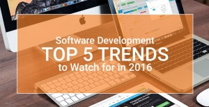 Software Development: Top 5 Trends to Watch for in 2016