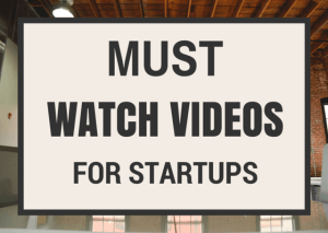 Must Watch Videos for Startups