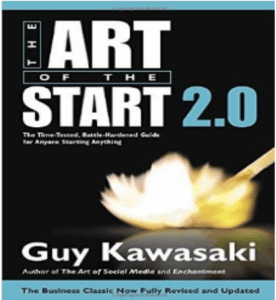 The Art of the Start 2.0: The Time-Tested, Battle- Hardened Guide for Anyone Starting Anything