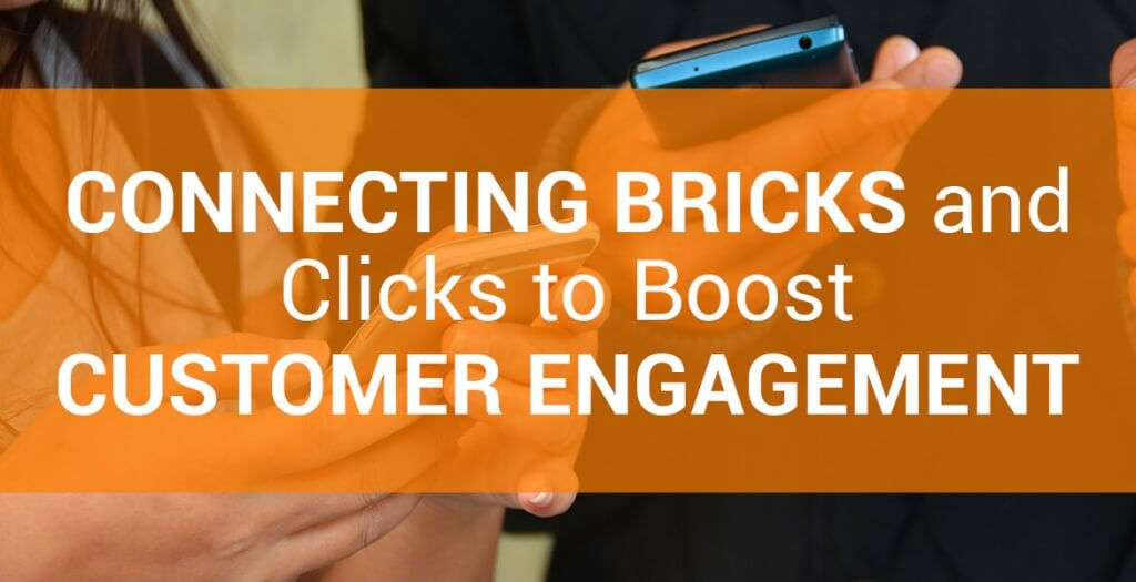 Connecting-bricks-and-clicks-to-boost-customer-engagement