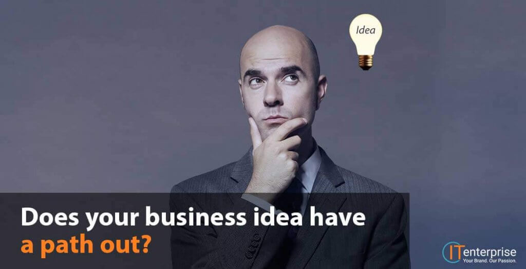 does-your-business-idea-have-a-path-out