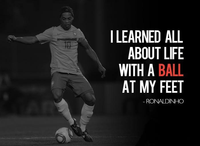Ronaldinho - I learned all about Life quote