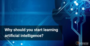 Why should you start learning Artificial Intelligence?