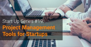 Start Up Series #19 Project Management Tools for Startups