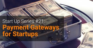 Start Up Series #21 Payment Gateways for Startups