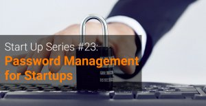 Start Up Series #23 Password Management for Startups