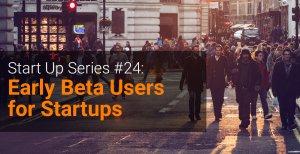 startup series 24 - beta testing for startups