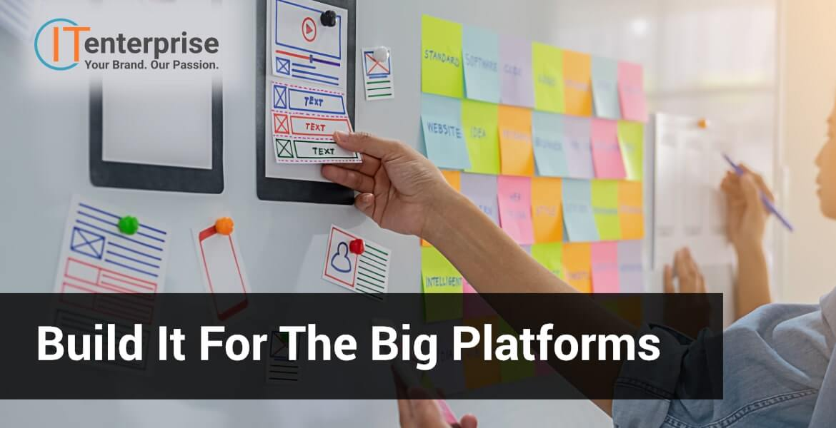 Build it for the Big Platforms-min