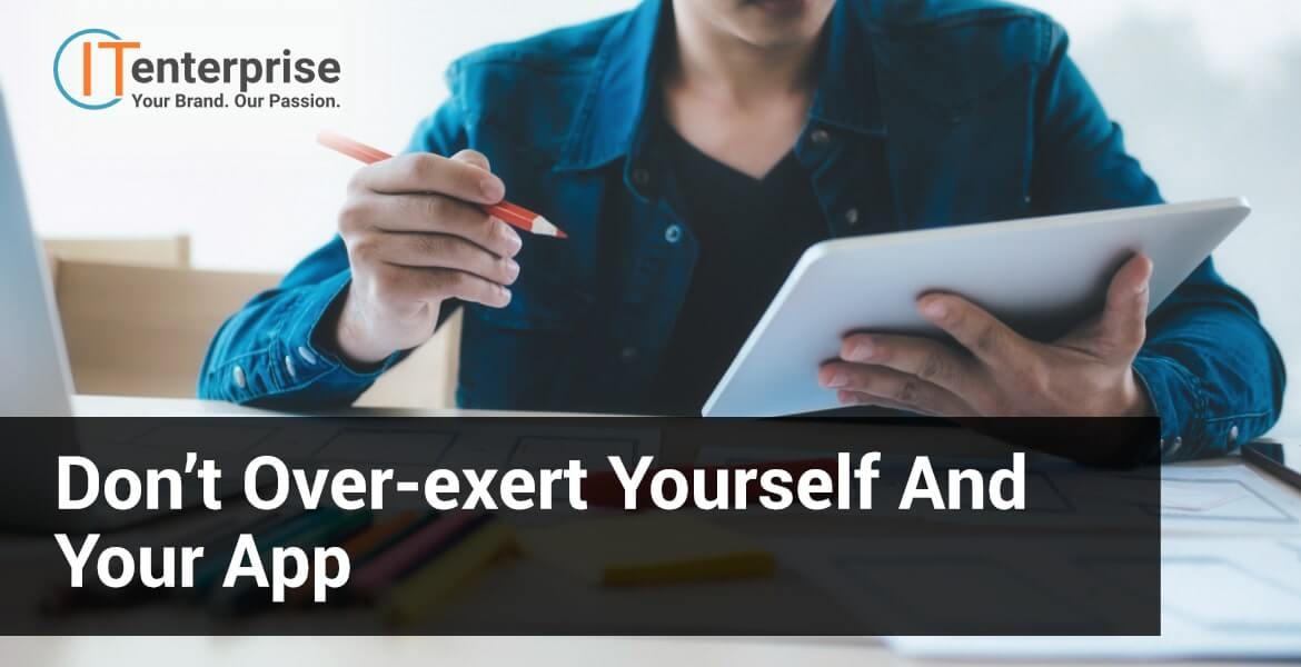 Don't over-exert yourself and your app-min