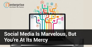 Social Media is Marvelous, but You're at its Mercy-min