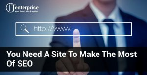 You Need a Site to Make the Most of SEO-min