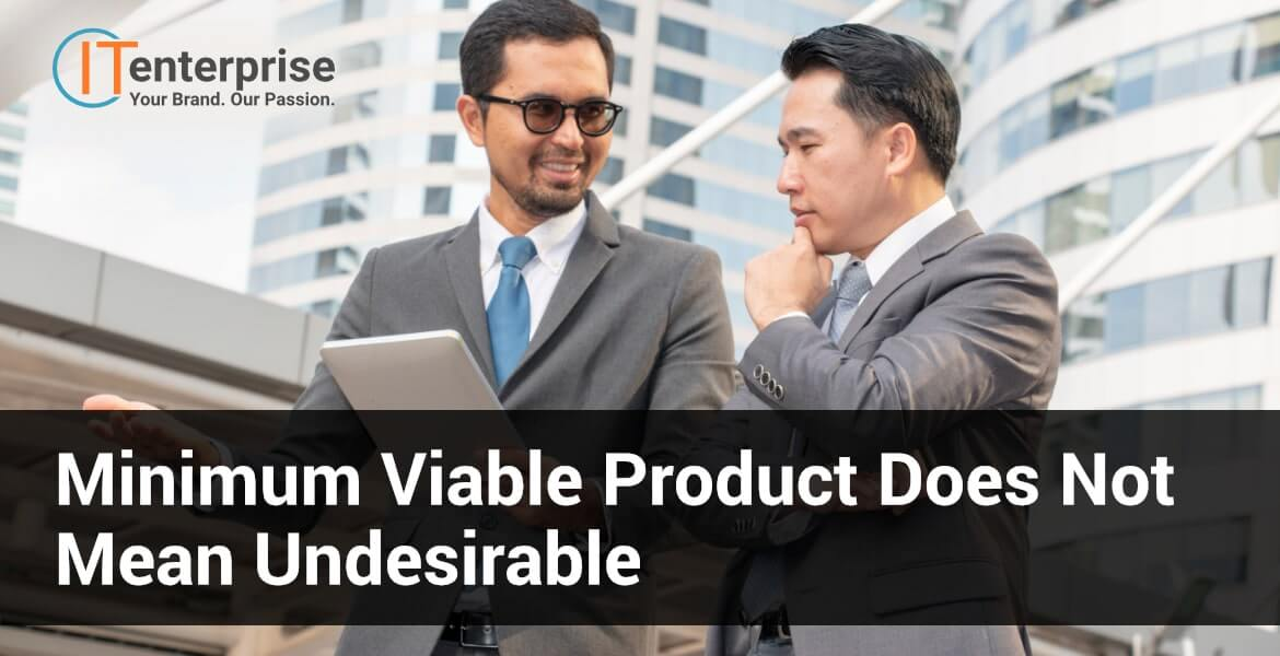 A minimum viable product is not undesirable