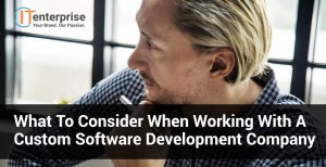 What to Consider When Working With a Custom Software Development Company-min