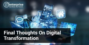 Final Thoughts on Digital Transformation