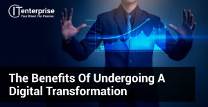 The Benefits of Undergoing a Digital Transformation