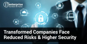 Transformed Companies Face Reduced Risks & Higher Security