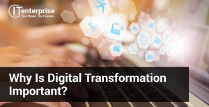 Why is Digital Transformation Important