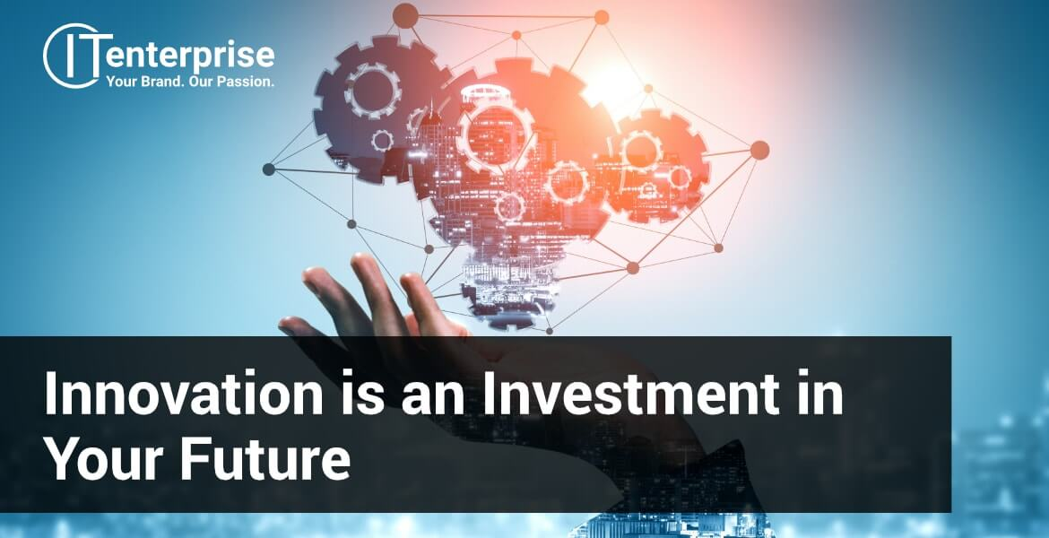 You should consider innovation as an investment in your business's future